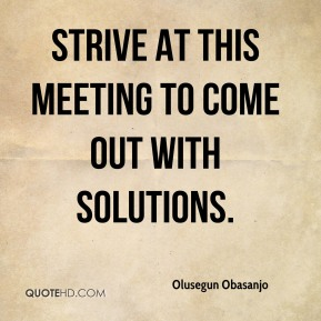 strive at this meeting to come out with solutions.