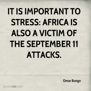 Omar Bongo - It is important to stress: Africa is also a victim of the September 11 attacks.