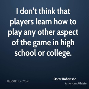 I don't think that players learn how to play any other aspect of the game in high school or college.