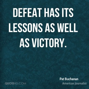 Defeat has its lessons as well as victory.
