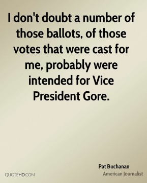 Pat Buchanan - I don't doubt a number of those ballots, of those votes that were cast for me, probably were intended for Vice President Gore.