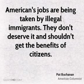 American's jobs are being taken by illegal immigrants. They don't deserve it and shouldn't get the benefits of citizens.