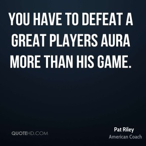 You have to defeat a great players aura more than his game.