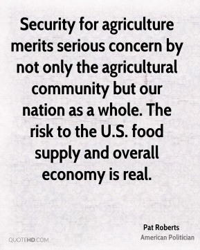 Security for agriculture merits serious concern by not only the agricultural community but our nation as a whole. The risk to the U.S. food supply and overall economy is real.