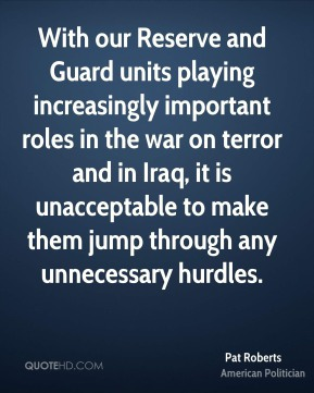 With our Reserve and Guard units playing increasingly important roles in the war on terror and in Iraq, it is unacceptable to make them jump through any unnecessary hurdles.