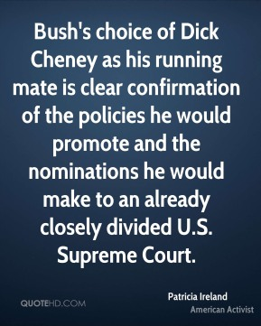 Bush's choice of Dick Cheney as his running mate is clear confirmation of the policies he would promote and the nominations he would make to an already closely divided U.S. Supreme Court.