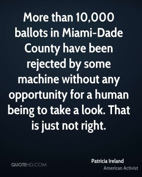More than 10,000 ballots in Miami-Dade County have been rejected by some machine without any opportunity for a human being to take a look. That is just not right.