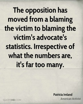 The opposition has moved from a blaming the victim to blaming the victim's advocate's statistics. Irrespective of what the numbers are, it's far too many.