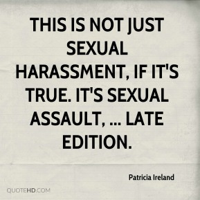 Patricia Ireland  - This is not just sexual harassment, if it's true. It's sexual assault, ... Late Edition.