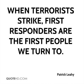 When terrorists strike, first responders are the first people we turn to.