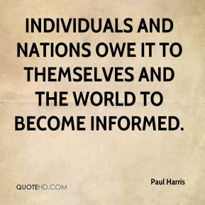 Individuals and nations owe it to themselves and the world to become informed.
