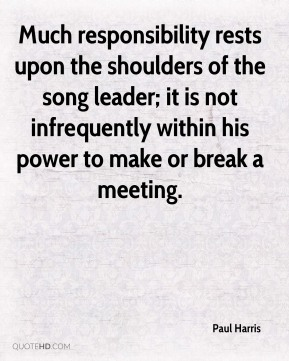 Much responsibility rests upon the shoulders of the song leader; it is not infrequently within his power to make or break a meeting.