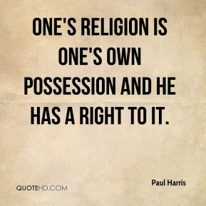 One's religion is one's own possession and he has a right to it.