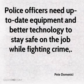 Police officers need up-to-date equipment and better technology to stay safe on the job while fighting crime.