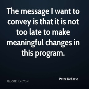Peter DeFazio  - The message I want to convey is that it is not too late to make meaningful changes in this program.