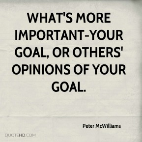 What's more important-your goal, or others' opinions of your goal.