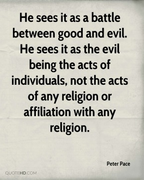 He sees it as a battle between good and evil. He sees it as the evil being the acts of individuals, not the acts of any religion or affiliation with any religion.