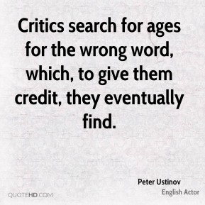 Critics search for ages for the wrong word, which, to give them credit, they eventually find.