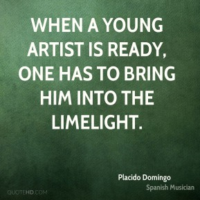 When a young artist is ready, one has to bring him into the limelight.