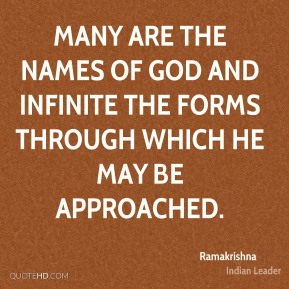 Many are the names of God and infinite the forms through which He may be approached.