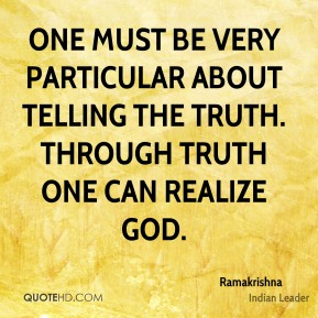 One must be very particular about telling the truth. Through truth one can realize God.