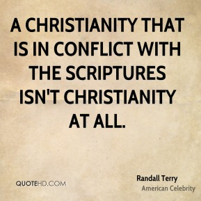 Randall Terry - A Christianity that is in conflict with the Scriptures isn't Christianity at all.