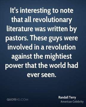 It's interesting to note that all revolutionary literature was written by pastors. These guys were involved in a revolution against the mightiest power that the world had ever seen.