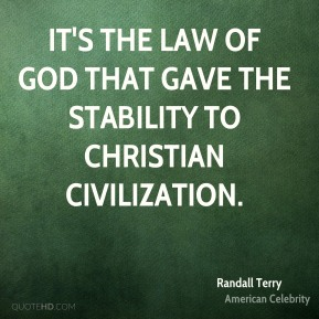 It's the Law of God that gave the stability to Christian civilization.
