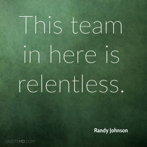 This team in here is relentless.