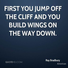 First you jump off the cliff and you build wings on the way down.