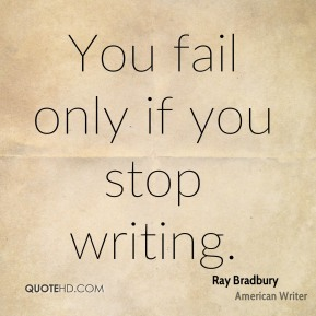 You fail only if you stop writing.