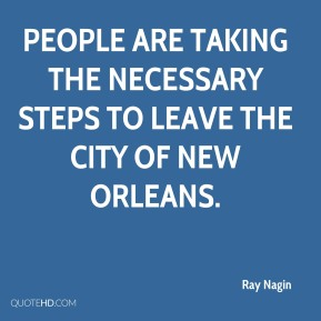 Ray Nagin  - people are taking the necessary steps to leave the city of New Orleans.