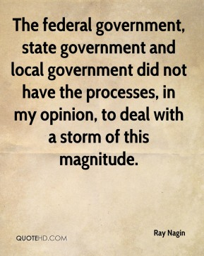 Ray Nagin  - The federal government, state government and local government did not have the processes, in my opinion, to deal with a storm of this magnitude.