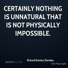 Certainly nothing is unnatural that is not physically impossible.
