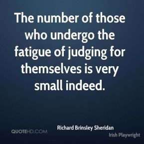 The number of those who undergo the fatigue of judging for themselves is very small indeed.