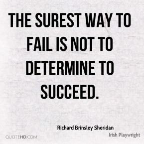 The surest way to fail is not to determine to succeed.