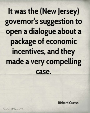 It was the (New Jersey) governor's suggestion to open a dialogue about a package of economic incentives, and they made a very compelling case.
