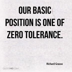 Our basic position is one of zero tolerance.