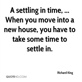 A settling in time, ... When you move into a new house, you have to take some time to settle in.