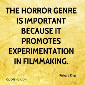 Richard King - The horror genre is important because it promotes experimentation in filmmaking.