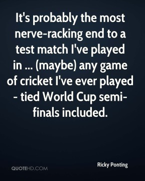 It's probably the most nerve-racking end to a test match I've played in ... (maybe) any game of cricket I've ever played - tied World Cup semi-finals included.