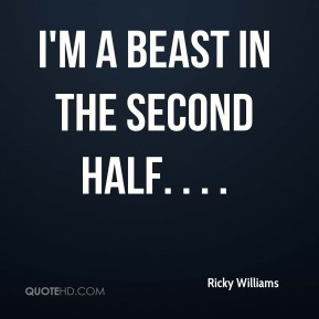I'm a beast in the second half. . . .