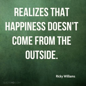 realizes that happiness doesn't come from the outside.