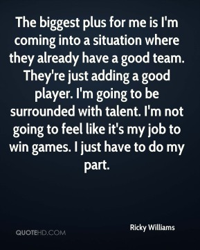 The biggest plus for me is I'm coming into a situation where they already have a good team. They're just adding a good player. I'm going to be surrounded with talent. I'm not going to feel like it's my job to win games. I just have to do my part.