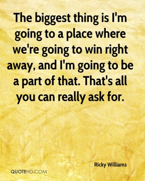 The biggest thing is I'm going to a place where we're going to win right away, and I'm going to be a part of that. That's all you can really ask for.