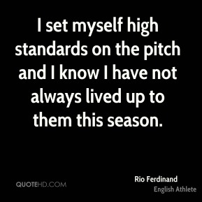 I set myself high standards on the pitch and I know I have not always lived up to them this season.