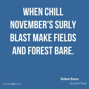When chill November's surly blast make fields and forest bare.