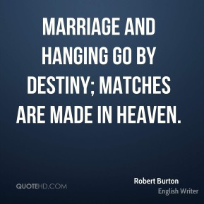 Marriage and hanging go by destiny; matches are made in heaven.