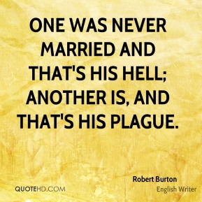 One was never married and that's his hell; another is, and that's his plague.