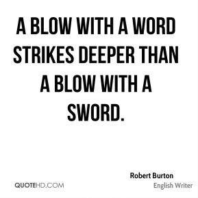 A blow with a word strikes deeper than a blow with a sword.